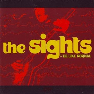 SIGHTS, THE - BE LIKE NORMAL