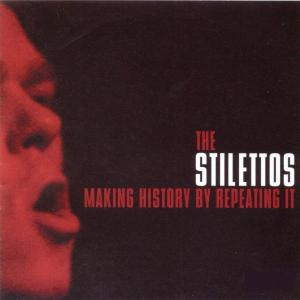 STILETTOS, THE - MAKING HISTORY BY REPEATING