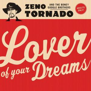 ZENO TORNADO & THE BONEY GOOGLE BROTHERS - LOVER OF YOUR DREAMS
