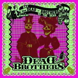 DEAD BROTHERS, THE - DAY OF THE DEAD