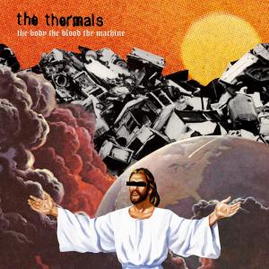THERMALS, THE - THE BODY THE BLOOD THE MACHINE