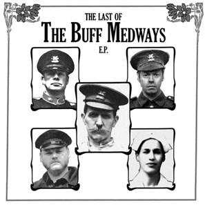 BUFF MEDWAYS, THE - THE LAST OF THE BUFF MEDWAYS E.P.