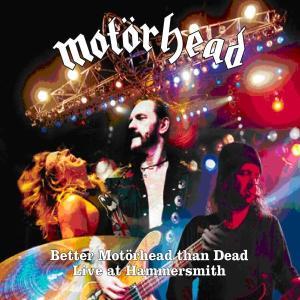 MOTÖRHEAD - BETTER MOTÖRHEAD THAN DEAD - LIVE