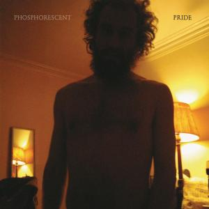 PHOSPHORESCENT - PRIDE