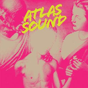 ATLAS SOUND - LET THE BLIND LEAD THOSE WHO CAN...