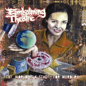 EMBALMING THEATRE - THE WORLD IS A STAGE... FOR MURDER