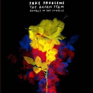 FAKE PROBLEMS - DREAM TEAM / RUMBLE IN THE JUNGLE