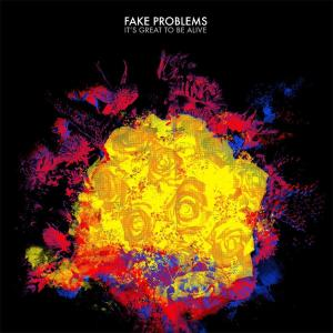 FAKE PROBLEMS - IT'S GREAT TO BE ALIVE