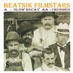 BEATNIK FILMSTARS - SLOW DECAY/CRUSHED