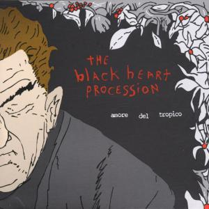 BLACK HEART PROCESSION - AMORE DEL TROPICO
