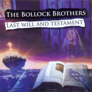 BOLLOCK BROTHERS, THE - LAST WILL & TESTAMENT