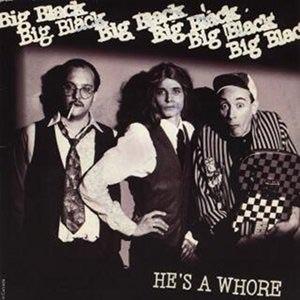 BIG BLACK - HE'S A WHORE / THE MODEL
