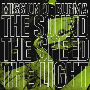 MISSION OF BURMA - THE SOUND, THE SPEED, THE LIGHT