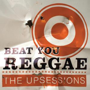 UPSESSIONS, THE - BEAT YOU REGGAE