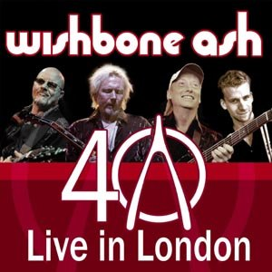 WISHBONE ASH - 40TH ANNIVERSARY CONCERT - LIVE IN