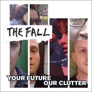 FALL, THE - YOUR FUTURE, OUR CLUTTER