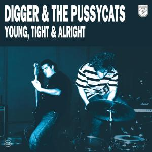 DIGGER & THE PUSSYCATS - YOUNG, TIGHT & ALRIGHT
