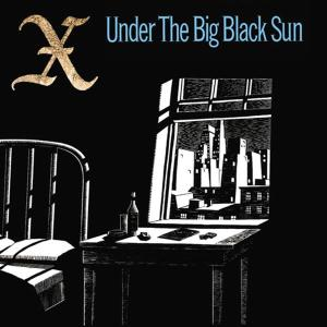 X - UNDER THE BIG BLACK SUN ( 180 GR )
