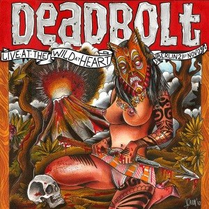 DEADBOLT - LIVE IN BERLIN WILD AT HEART 2009