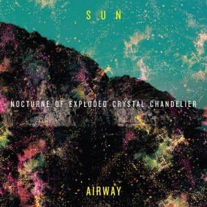 SUN AIRWAY - NOCTURNE OF EXPLODED CRYSTAL CHANDE