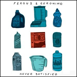 FERGUS & GERONIMO - NEVER SATISFIED