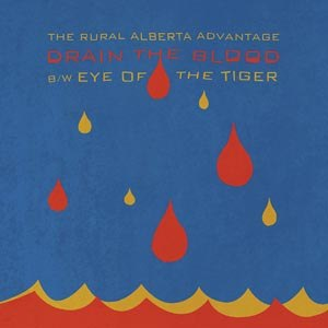 RURAL ALBERTA ADVANTAGE, THE - DRAIN OF THE BLOOD/EYE OF THE TIGER