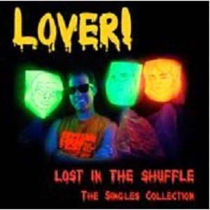 LOVER! - LOST IN THE SHUFFLE! SINGLES COLL.
