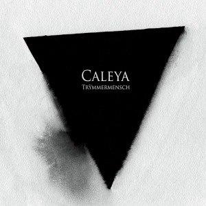 CALEYA - TRÜMMERMENSCH