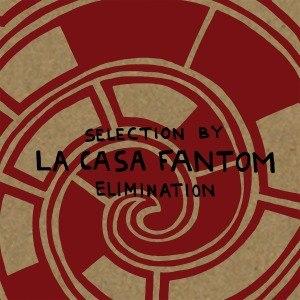 LA CASA FANTOM - SELECTION BY ELIMINATION
