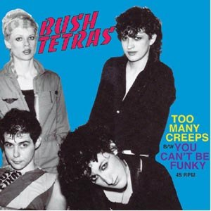 BUSH TETRAS - TOO MANY CREEPS / YOU CAN'T BE..