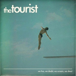 TOURIST, THE - WE LIVE, WE DOUBT, WE SCREAM...