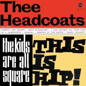 THEE HEADCOATS - THE KIDS ARE ALL SQUARE-THIS IS HIP