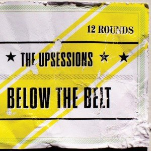 UPSESSIONS, THE - BELOW THE BELT