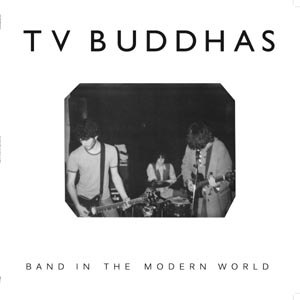 TV BUDDHAS - BAND IN THE MODERN WORLD (RSD)