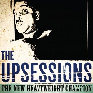 UPSESSIONS, THE - THE NEW HEAVYWEIGHT CHAMPION