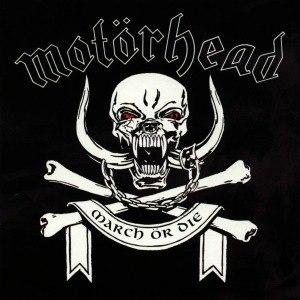 MOTÖRHEAD - MARCH OR DIE