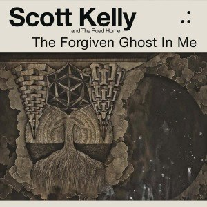 KELLY, SCOTT & THE ROAD HOME - THE FORGIVEN GHOST IN ME