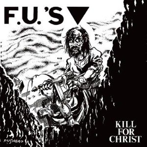 F.U.'S - KILL FOR CHRIST + 10 BONUS TRACKS