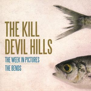 KILL DEVIL HILLS - THE WEEKEND IN PICTURES / THE BENDS