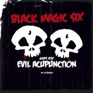 BLACK MAGIC SIX - EVIL ACUPUNCTION