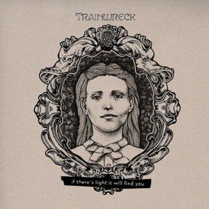TRAINWRECK - I THERE IS LIGHT IT WILL FIND YOU