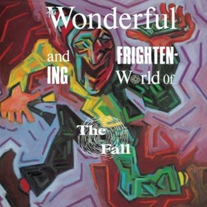 FALL, THE - THE WONDERFUL AND FRIGHTENING WORLD