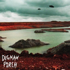 DIGNAN PORCH - NOTHING BAD WILL EVER HAPPEN