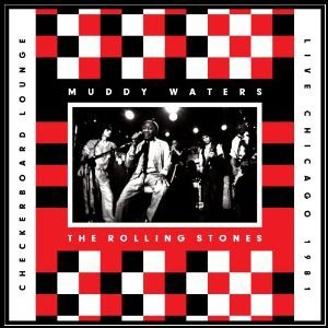 WATERS, MUDDY & THE ROLLING STONES - LIVE AT THE CHECKERBOARD LOUNGE '81