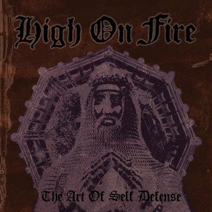 HIGH ON FIRE - THE ART OF SELF DEFENSE