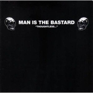 MAN IS THE BASTARD - THOUGHTLESS