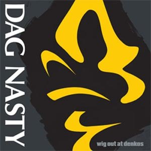 DAG NASTY - WIG OUT AT DENKOS