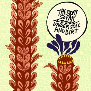 STORY SO FAR, THE - UNDER SOIL AND DIRT