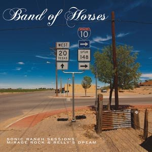 BAND OF HORSES - SONIC RANCH SESSIONS: MIRAGE ROCK & RELLY'S DREAM
