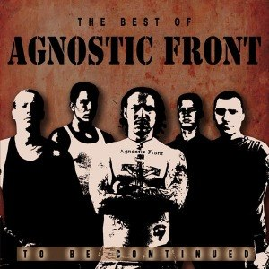 AGNOSTIC FRONT - BEST OF / TO BE CONTINUED